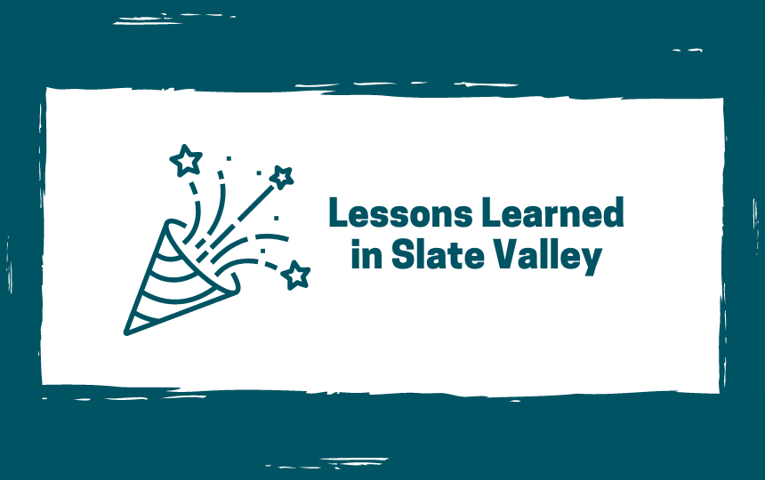 Lessons Learned in Slate Valley